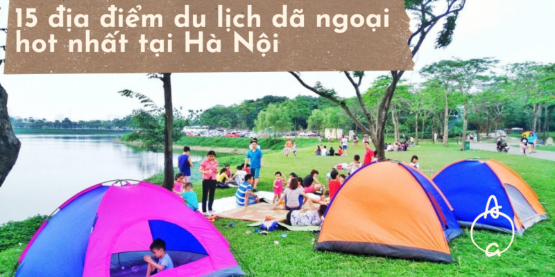 15 địa điểm du lịch dã ngoại hot nhất tại Hà Nội